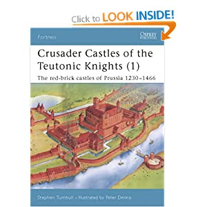 Crusader Castles of the Teutonic Knights (1) AD 1230-1466: The Red Brick Castles of Prussia 1230-1466 (Fortress)