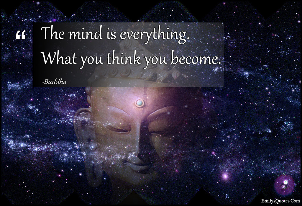 The Mind Is Everything What You Think You Become Popular