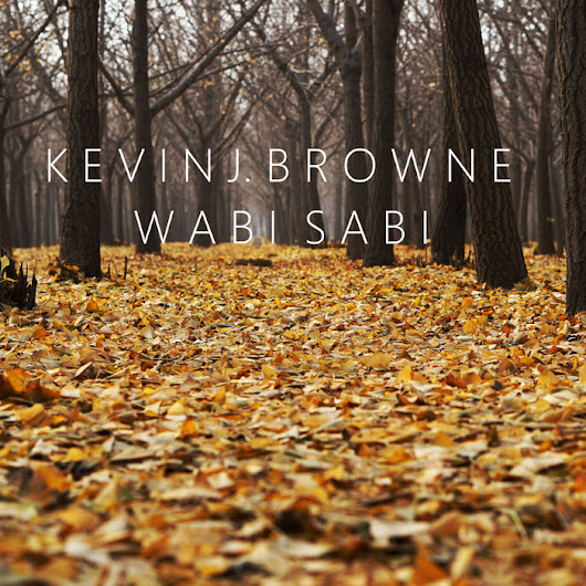 Wabi Sabi, by Kevin J. Browne