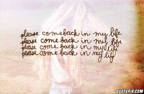 Quotes About Please Come Back 29 Quotes