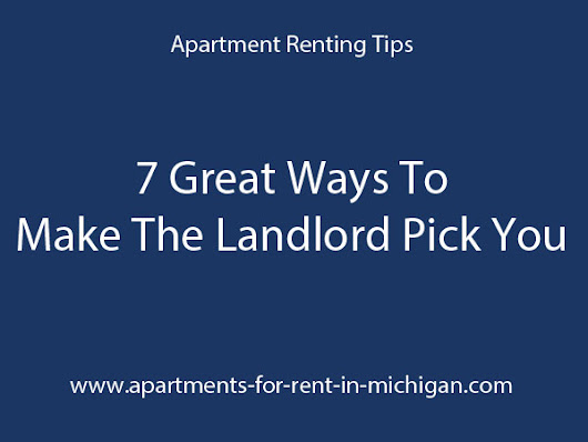 Apartment Renting Tips – 7 Great Ways To Make The Landlord Pick You!