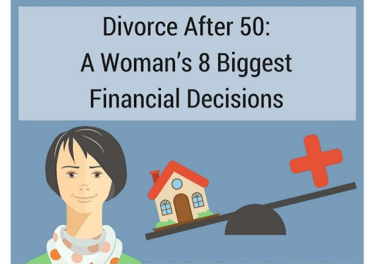 Divorce After 50: A Woman's 8 Biggest Financial Decisions