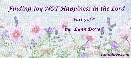 Finding Joy NOT Happiness in the Lord (5)