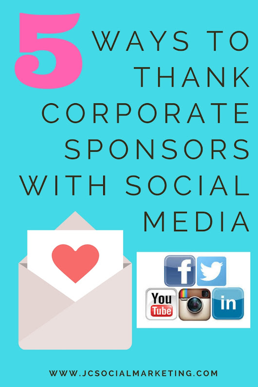 5 Ways to Thank Corporate Sponsors with Social Media (Without Posting Ugly Logos) - JCSM