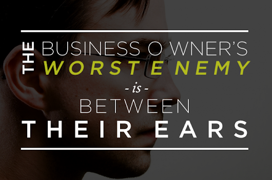 The business owner's worst enemy (It's not what you might think!)