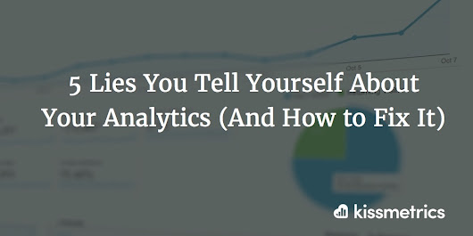 5 Lies You Tell Yourself About Your Analytics