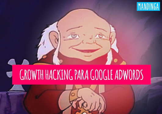 Growth Hacking Google AdWords - Mandinga