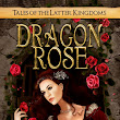 Dragon Rose (Tales of the Latter Kingdoms, Book 2)