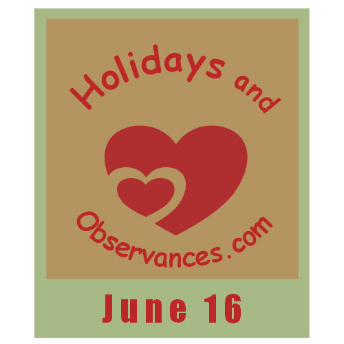 June 16 Holidays and Observances, Events, History, Quote, and More!