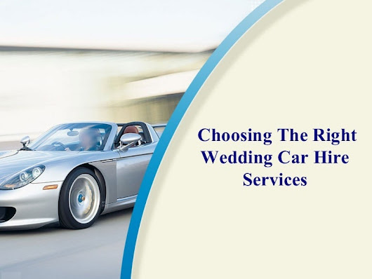 Choosing The Right Wedding Car Hire Services