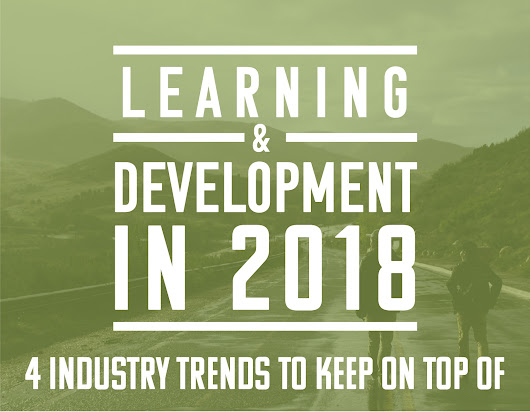 Learning and Development in 2018: Four Industry Trends to Keep on Top Of