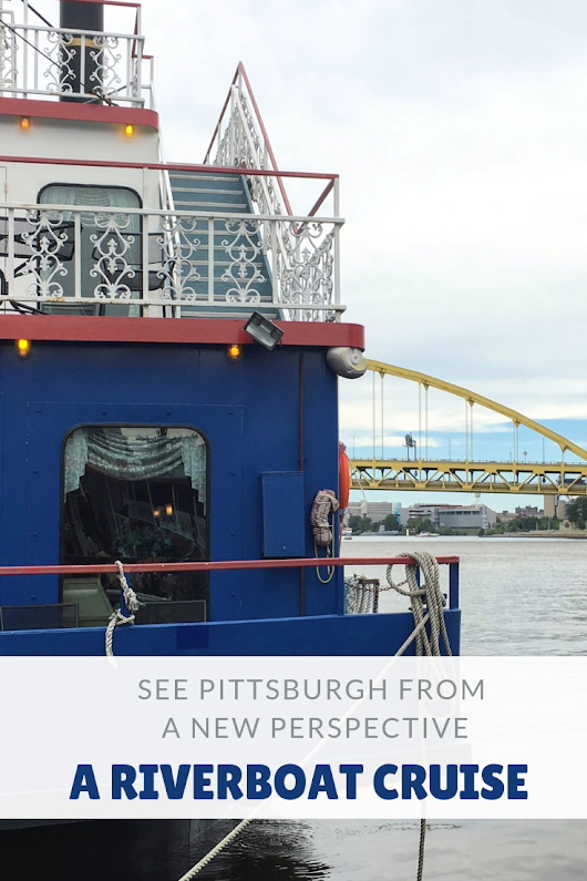 Riverboat cruises: See Pittsburgh from a new perspective | Family Travels on a Budget