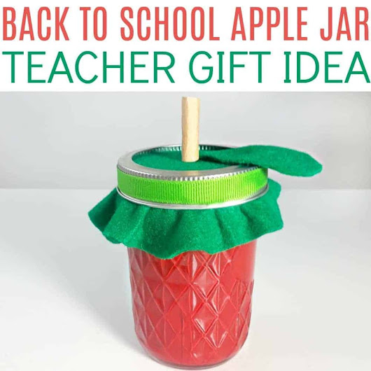 Back to School Apple Jar Teacher Gift Idea | It's A Mother Thing