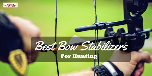 Best Bow Stabilizers - Reviews of Top Bow Stabilizers for Hunting 2016