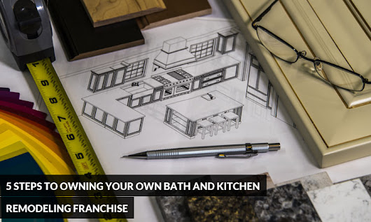 5 Steps to Owning Your Own Bath and Kitchen Remodeling Franchise | Kitchen Solvers Franchise