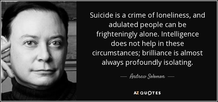 Andrew Solomon quote: Suicide is a crime of loneliness ...