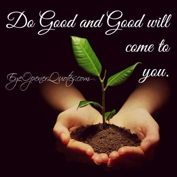 Do Good Good Will Come To You Eye Opener Quotes