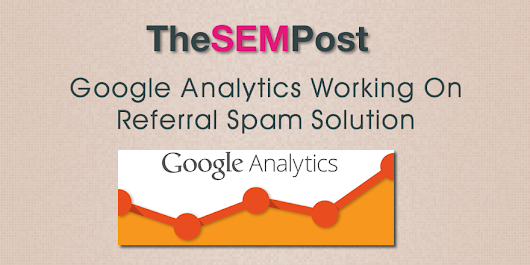 Google Analytics Working on Referral Spam Solution - The SEM Post