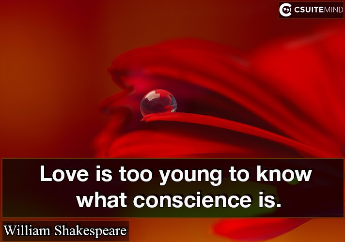Quote Love Is Too Young To Know What Conscience Is