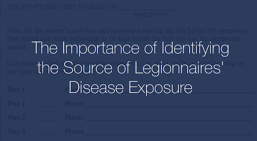 Importance of Identifying the Source of Legionnaires Exposure