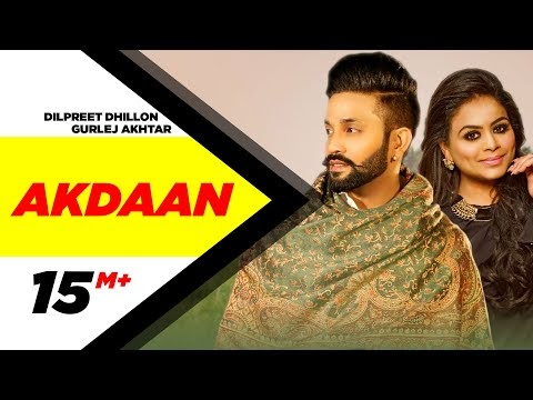 Lyrics of Akdaan Song By Dilpreet Dhillon and Gurlej Akhtar