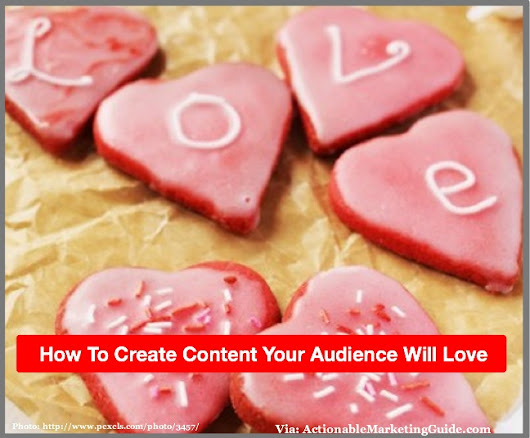 14 Ways To Romance Your Audience With Content Marketing - Heidi Cohen