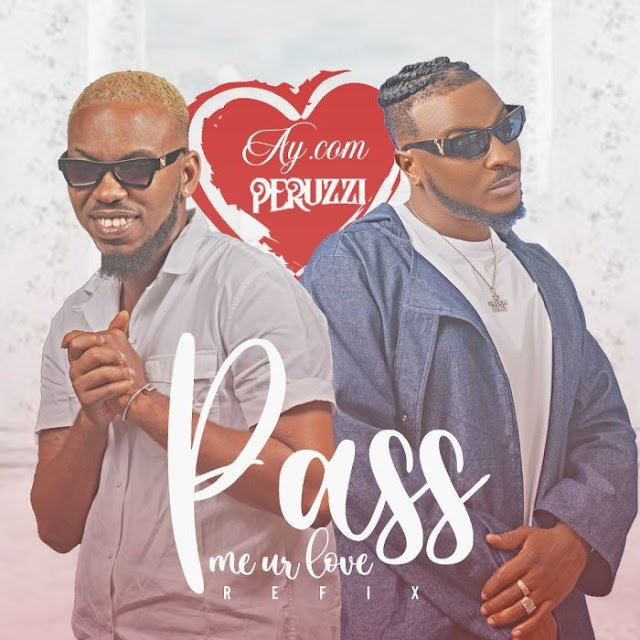 [Music] AY.com x Peruzzi – Pass Me Ur Love (Refix)