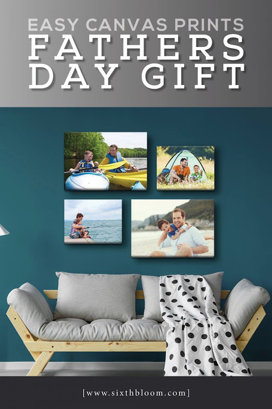 Easy Canvas Prints Fathers Day Gift - Sixth Bloom- Lifestyle, Photography & Family Blog
