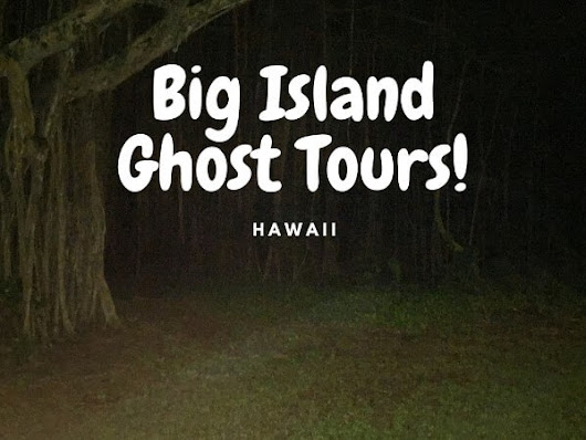 Big Island Ghost Tours On The Big Island Of Hawaii - Gr8 Travel Tips
