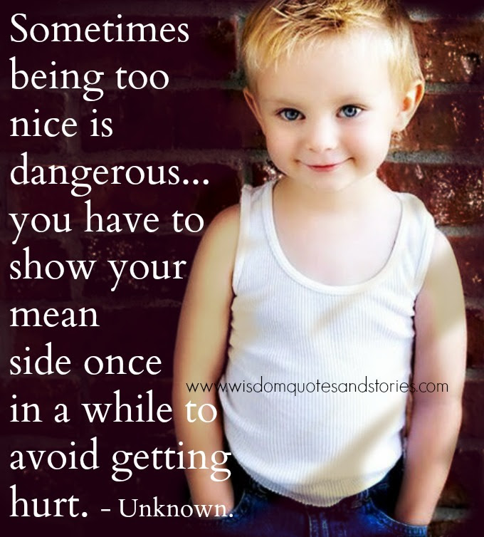 Sometimes Being Too Nice Is Dangerous Wisdom Quotes Stories