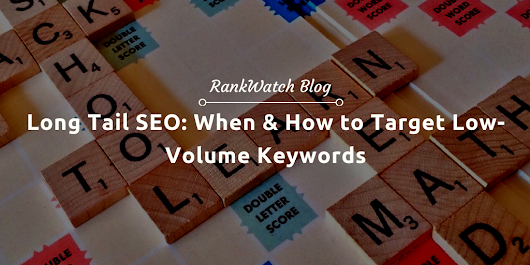 Long Tail SEO: When & How to Target Low-Volume Keywords | RankWatch Blog