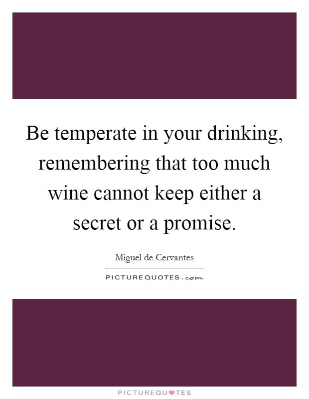 Be Temperate In Your Drinking Remembering That Too Much Wine