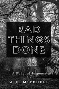 Bad Things Done by A. E. Mitchell