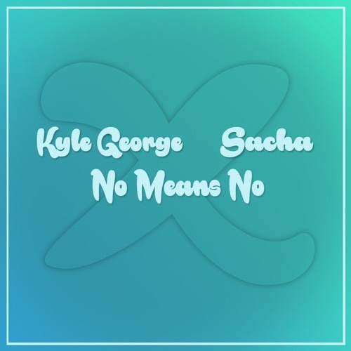 Kyle George X Sacha - No Means No (Free Download) by Kyle George