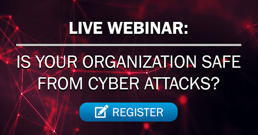 WEBINAR: Is Your Organization Safe from Cyber Crime?