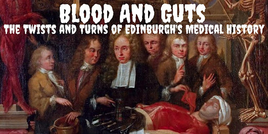 Blood And Guts-The Twist and Turns of Edinburghs Medical History