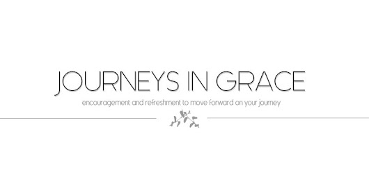 Journeys In Grace | Encouragement and refreshment to move forward on your journey.