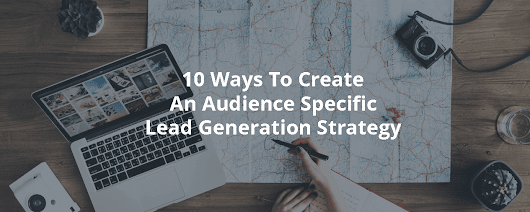 10 Ways To Create An Audience Specific Lead Generation Strategy - Inbound Rocket
