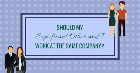 Should My Significant Other and I Work at the Same Company?