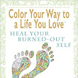 Amazon.com: Color Your Way To A Life You Love: Heal Your Burned-Out Self (A Self-Help Adult Coloring Book for Relaxation and Personal Growth) (9780974710969): Shelli Johnson: Books