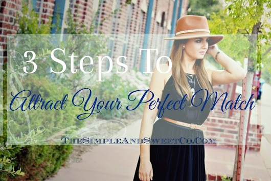 3 Steps To Attract Your Perfect Match
