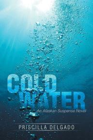 Cold Water: An Alaskan Suspense Novel