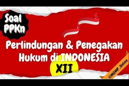 Latihan Soal PPKn Kelas 12 Bab 2 Perlindungan & Penegakan Hukum di Indonesia