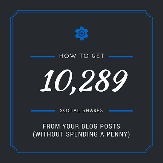 How To Promote Your Blog Posts To Get 10,289 Social Shares