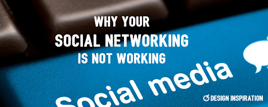 Why Your Social Networking Is Not Working - Design Inspiration