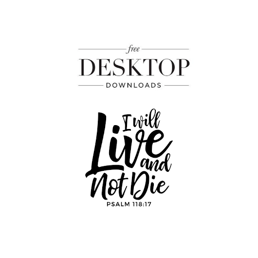 """I Will Live And Not Die"" Desktop Downloads"