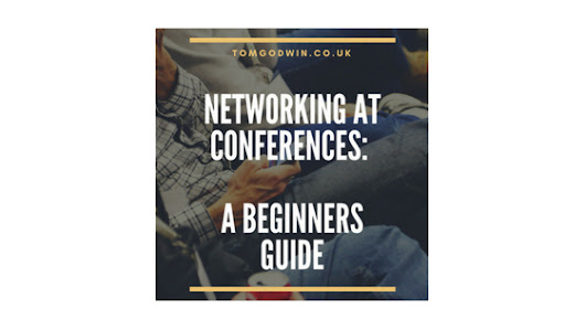 Networking at conferences: A beginners guide. - TomGodwin.co.uk
