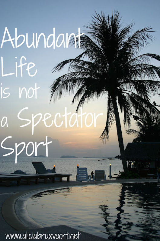 Abundant Life isn't a Spectator Sport! (and a birthday give-away) | The Overflow!