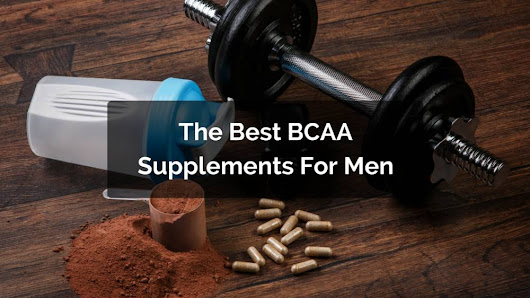 The Best BCAA Supplements For Men