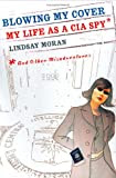 Blowing My Cover: My Life as a CIA Spy, by Lindsay Moran